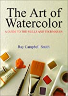 The Art of Watercolor by Ray Campbell Smith