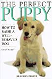 Bailey, Gwen: The Perfect Puppy: How to Raise a Well-Behaved Dog