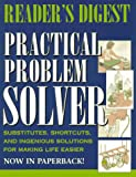Reader's Digest: Reader's Digest Practical Problem Solver: Substitutes, Shortcuts, and Ingenious Solutions for Making Life Easier