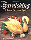 Lynch, Francis Talyn: Garnishing: A Feast for Your Eyes