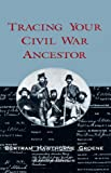 Groene, Bertram Hawthorne: Tracing Your Civil War Ancestor