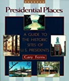 Ferris, Gary: Presidential Places: A Guide to the Historic Sites of U.S. Presidents