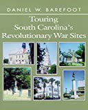Barefoot, Daniel W.: Touring South Carolina's Revolutionary War Sites