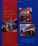 Nunley, Debbie: A Taste of Maryland History: A Guide To Historic Eateries And Their Recipes