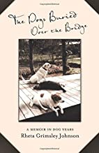 The Dogs Buried Over the Bridge: A Memoir in…