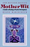 Mariechild, Diane: Mother Wit, a Guide to Healing &amp; Psychic Development