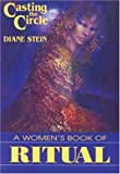 Stein, Diane: Casting the Circle: A Woman's Book of Ritual