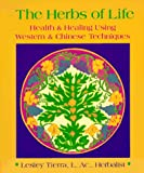 Tierra, Leslie: Herbs of Life: Health & Healing Using Western & Chinese Techniques