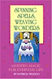 Telesco, Patricia: Spinning Spells, Weaving Wonders : Modern Magic for Everyday Life