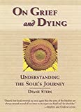 Stein, Diane: On Grief and Dying: Understanding the Soul's Journey
