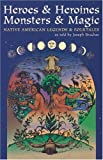 Bruchac, Joseph: Heroes and Heroines, Monsters and Magic : Native American Legends and Folktales