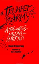 A Trumpet to Arms: Alternative Media in…