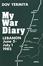 My War Diary: Lebanon, June 5-July 1, 1982…