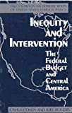 Cohen, Joshua: Inequity and Intervention: The Federal Budget and Central America (Pacca Series on the Domestic Roots of U.S. Foreign Policy)