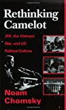 Chomsky, Noam: Rethinking Camelot: Jfk, the Vietnam War, and U.S. Political Culture