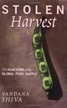 Stolen Harvest: The Hijacking of the Global…