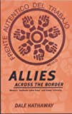 "Hathaway, Dale: Allies Across the Border: Mexico's ""Authentic Labor Front"" and Global Solidarity"
