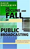 Barsamian, David: The Decline and Fall of Public Broadcasting