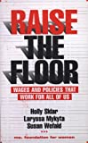 Sklar, Holly: Raise the Floor: Wages and Policies That Work for All of Us