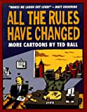 Rall, Ted: All the Rules Have Changed: More Cartoons by Ted Rall
