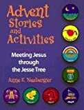 Neuberger, Anne E.: Advent Stories and Activities: Meeting Jesus Through the Jesse Tree