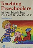 Beechick, Ruth: Teaching Preschoolers: It's Not Exactly Easy but Here Is How to Do It