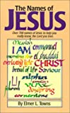 Towns, Elmer L.: The Names of Jesus: Over 700 Names of Jesus to Help You Really Know the Lord You Love
