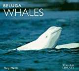 Martin, Anthony: Beluga Whales (WorldLife Library Series)