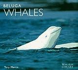Martin, Anthony: Beluga Whales (WorldLife Library Series)
