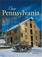 Our Pennsylvania by Jerry Irwin