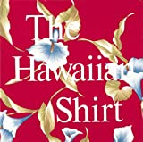 Steele, H. Thomas: The Hawaiian Shirt: Its Art and History
