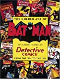 Desris, Joe: The Golden Age of Batman: The Greatest Covers of Detective Comics from the '30s to the '50s