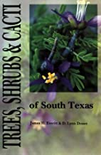 Trees, Shrubs, & Cacti of South Texas by…