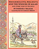 Walker, Barbara K.: Watermelons, Walnuts, and the Wisdom of Allah: And Other Tales of the Hoca