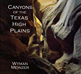 Meinzer, Wyman: Canyons of the Texas High Plains