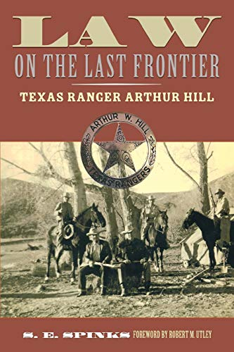 law-on-the-last-frontier-texas-ranger-arthur-hill-american-liberty-and-justice