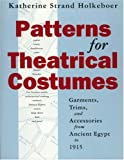 Holkeboer, Katherine Strand: Patterns for Theatrical Costumes: Garments, Trims, and Accessories from Ancient Egypt to 1915