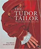 Ninya Mikhaila: The Tudor Tailor: Reconstructing Sixteenth-Century Dress