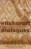 Bond, George C.: Witchcraft Dialogues: Anthropological and Philosophical Exchanges