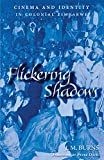 Burns, James M.: Flickering Shadows: Cinema and Identity in Colonial Zimbabwe (Ohio RIS Africa Series)