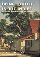 Being Dutch in the Indies : a history of…