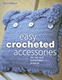 Pickering, Michelle: Easy Crocheted Accessories: 30 + fun and Fashionable Projects