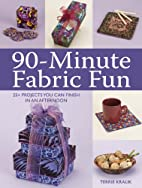 90-Minute Fabric Fun: 30 Projects You Can…