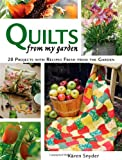 Snyder, Karen: Quilts From My Garden: 20 Projects With Recipes Fresh from the Garden