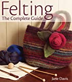 Davis, Jane: Felting: The Complete Guide
