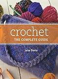 Davis, Jane: Crochet the Complete Guide