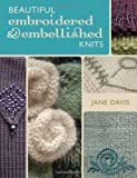 Davis, Jane: Beautiful Embroidered & Embellished Knits