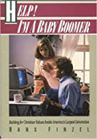 Help I'm a Baby Boomer by Hans Finzel