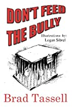 Don't Feed The Bully by Brad Tassell