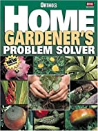 Home Gardener's Problem Solver by Ortho…